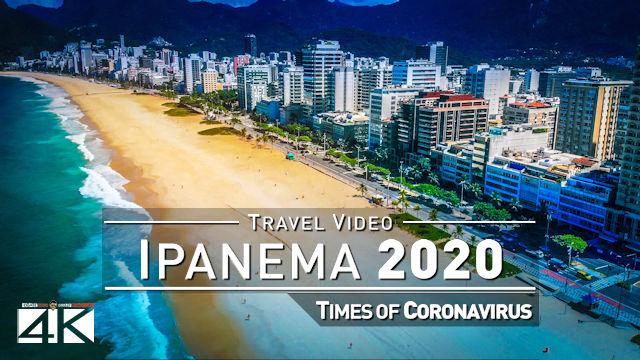 【4K】Ipanema from Above | Rio de Janeiro Beach Drone Footage | Times of Corona Virus | BRAZIL 2020 RJ