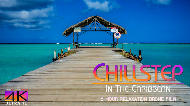 【4K】2 HOUR DRONE FILM: «Chillstep in the Caribbean» Ultra HD + Chillout Music (for 2160p Ambient TV)