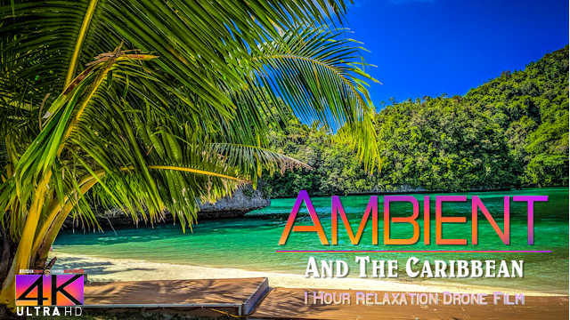 【4K】1 HOUR DRONE FILM: «Ambient and the Caribbean» Ultra HD + Chillout Music (for 2160p Ambient TV)