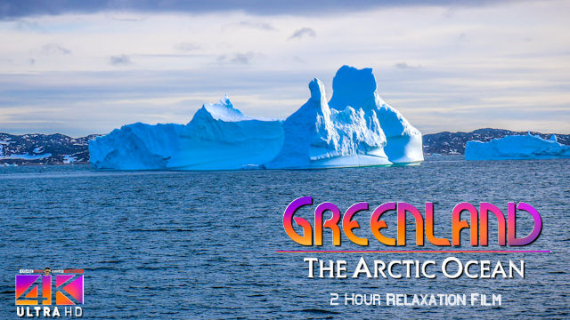 【4K】2 HOUR RELAXATION FILM: «Cruising in Greenland» Ultra HD + Chillout Music (for 2160p Ambient TV)