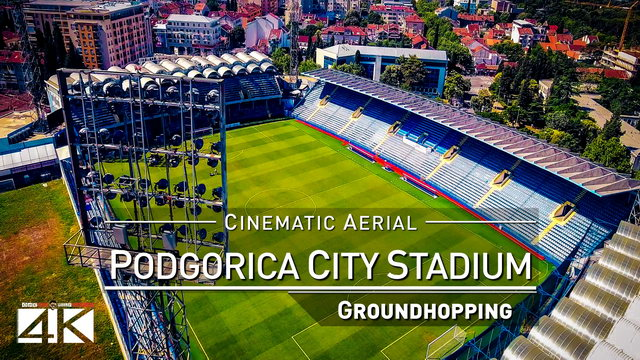【4K】Drone Footage | PODGORICA CITY STADIUM Montenegro ..:: Spectacular Arenas 2019