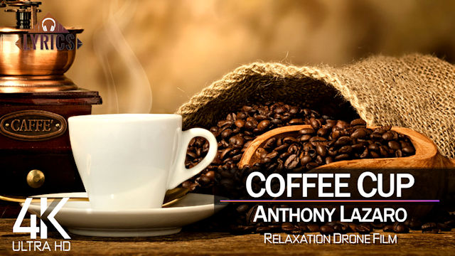 【4K】LYRICS: «Coffee Cup» | ANTHONY LAZARO | 2021 | with Beautiful Footage