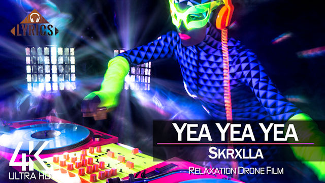 【4K】LYRICS: «Yea Yea Yea» | SKRXLLA | 2021 | with Aerial Drone Footage